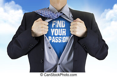 businessman showing Find your passion words underneath his shirt