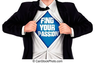 businessman showing Find your passion words underneath his shirt over white background