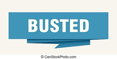 busted sign. busted paper origami speech bubble. busted tag....