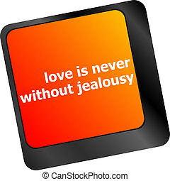 button keypad keyboard key with love is never without jealousy words