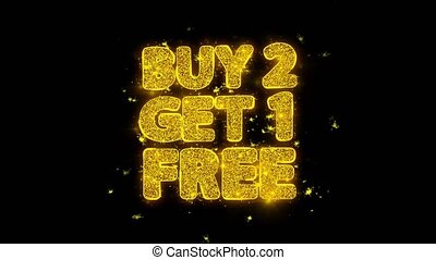 Buy 2 Get 1 Free Typography Written with Golden Particles Sparks Fireworks Display 4K. Greeting card, Celebration, Party Invitation, calendar, Gift, Events, Message, Holiday, Wishes Festival .
