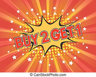 Buy 2, Get 1 Free, wording in comic speech bubble on burst background