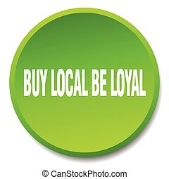 buy local be loyal green round flat isolated push button