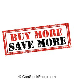 Buy More,Save More - Grunge rubber stamp with text Buy...
