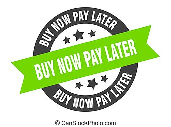 buy now pay later sign. buy now pay later black-green round ribbon sticker
