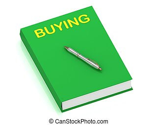 BUYING name on cover book and silver pen on the book. 3D illustration isolated on white background