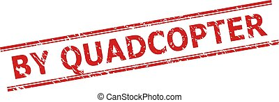 Red BY QUADCOPTER stamp seal on a white background. Flat vector scratched seal stamp with BY QUADCOPTER title inside double parallel lines. Imprint with grunged surface.