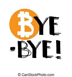 Bye-bye Bitcoin! - Lettering - Bye Bitcoin! - Modern ...
