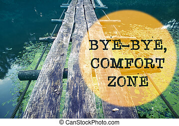 bye-bye comfort - bye-bye, comfort zone message written over...