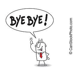 Bye bye - This man says bye bye !!!