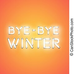 'BYE BYE WINTER' - Realistic neon sign, vector illustration