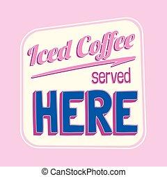 café, coloré, glacé, ici, signe, retro, servi