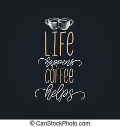 café, phrase., vie, label., happens, cups., vecteur, manuscrit, aides, café, affiche, restaurant, citation, calligraphie