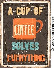 """café, """", résout, tasse, signe métal, retro, everything"""""""