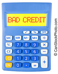 Calculator with BAD CREDIT on display isolated on white...