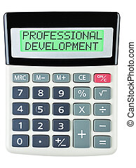 Calculator with PROFESSIONAL DEVELOPMENT on display isolated...