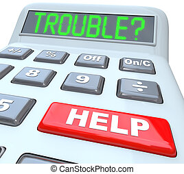 Calculator Words Financial Trouble and Help Button - Having...