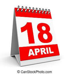 Calendar. 18 April. - Calendar on white background. 18...