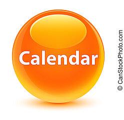 Calendar glassy orange round button