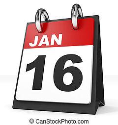 Calendar on white background. 16 January. 3D illustration.