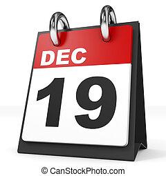 Calendar on white background. 19 December. 3D illustration.