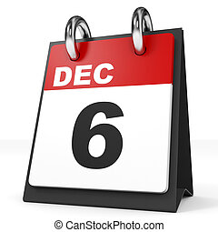 Calendar on white background. 6 December. 3D illustration.