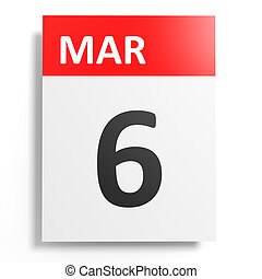 Calendar on white background. 6 March. 3D illustration.