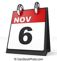 Calendar on white background. 6 November. 3D illustration.