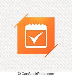 Calendar sign icon. Check mark symbol.