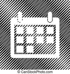 Calendar sign illustration. Vector. Icon. Hole in moire backgrou