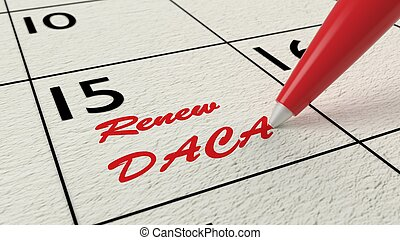 Calendar where a red pen writes a reminder to renew DACA in red immigration concept 3D illustration