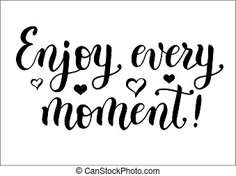 "caligrafia, lettering, de, motivational, frase, ""enjoy, cada, moment"", em, pretas"