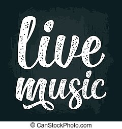 Calligraphic handwriting lettering live music on dark...