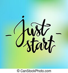 Calligraphic inscription. Just start. Hand drawn lettering