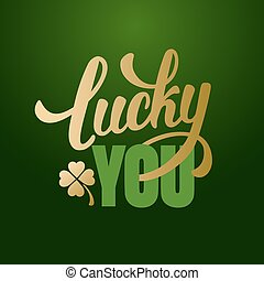 Calligraphic Inscription with Wishes a Lucky Day for You on Saint Patricks Day. Shamrock - Talisman for Success, Wealth. Hand Drawn Lettering. Vector Illustration.