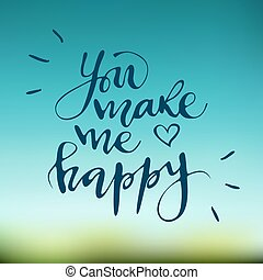 Calligraphic inscription. You make me happy. Hand drawn lettering