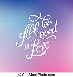 calligraphic, letras, todos, nosotros, necesidad, es, love., inscription., colorido, malla, resumen, plano de fondo