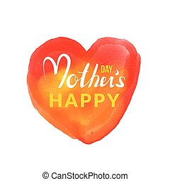 Calligraphic lettering Happy Mothers Day with hand drawn watercolor heart