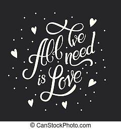 calligraphic, lettering, tudo, nós, necessidade, é, love., inscrição