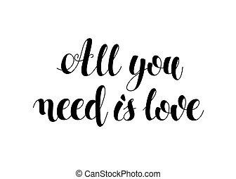 calligraphic, pretas, inscrição, lettering, tudo, tu, necessidade, é, love., imagem, monocromático, handwritten., vetorial, ilustração