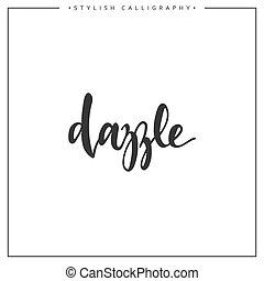 Calligraphy isolated on white background inscription phrase, dazzle