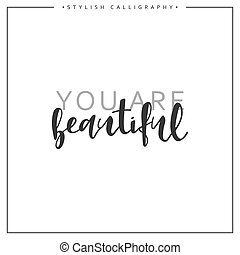 Calligraphy isolated on white background inscription phrase, you are beautiful