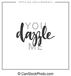 Calligraphy isolated on white background inscription phrase, you dazzle me