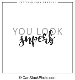 Calligraphy isolated on white background inscription phrase, you look superb.