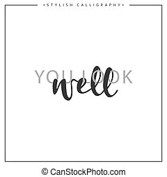 Calligraphy isolated on white background inscription phrase, you look well