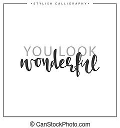Calligraphy isolated on white background inscription phrase, You look wonderful