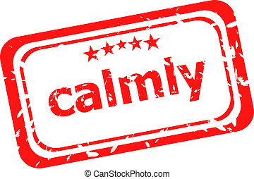 calmly on red rubber stamp over a white background