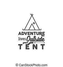 Camping logo with typography saying and travel elements - tent. Adventure style for tee design, apparel, t shirt prints or web infographics, projects. Campsite, hiking symbols Monochrome design