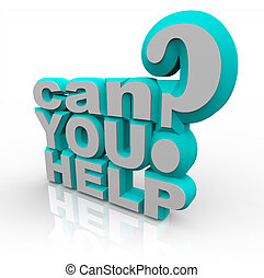 Can You Help 3D illustrated words are a plea for help in a financial fundraiser for a non-profit group