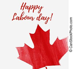 Canada Happy Labour day. Grunge watercolor Canadian maple...